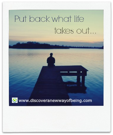 Put Back What Life Takes Out